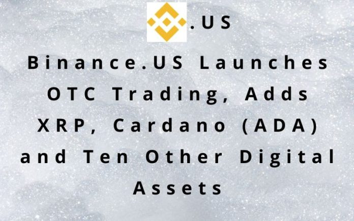 Binance.US Adds XRP, Cardano (ADA), and 10 Others to Its Newly Launched OTC Trading